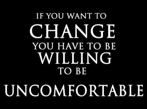 wekosh-quote-if-you-want-to-change-you-have-to-be-willing-to-be-uncomfortable